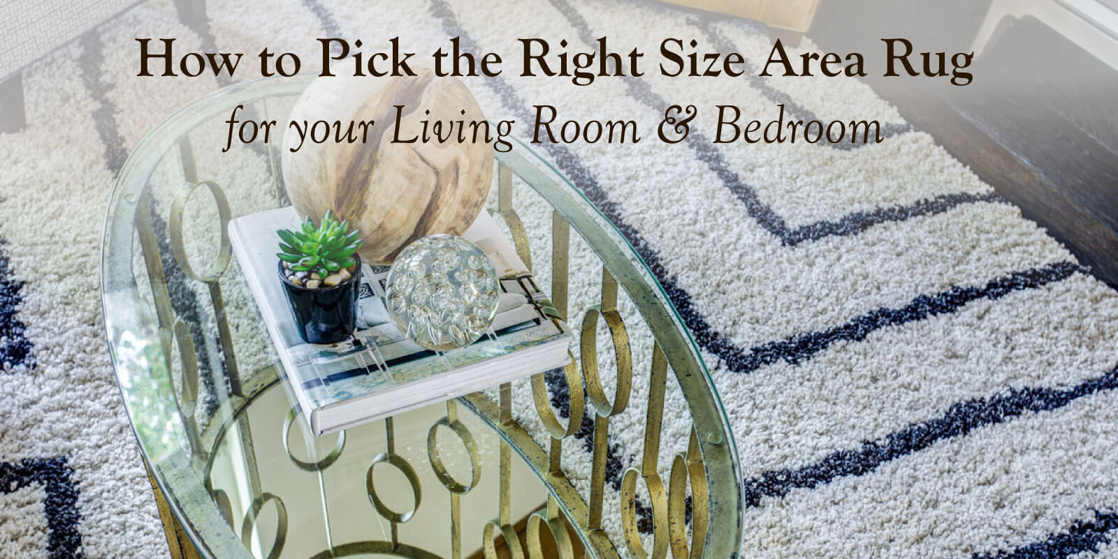 Pick the Right Size Area Rug for your Living Room & Bedroom