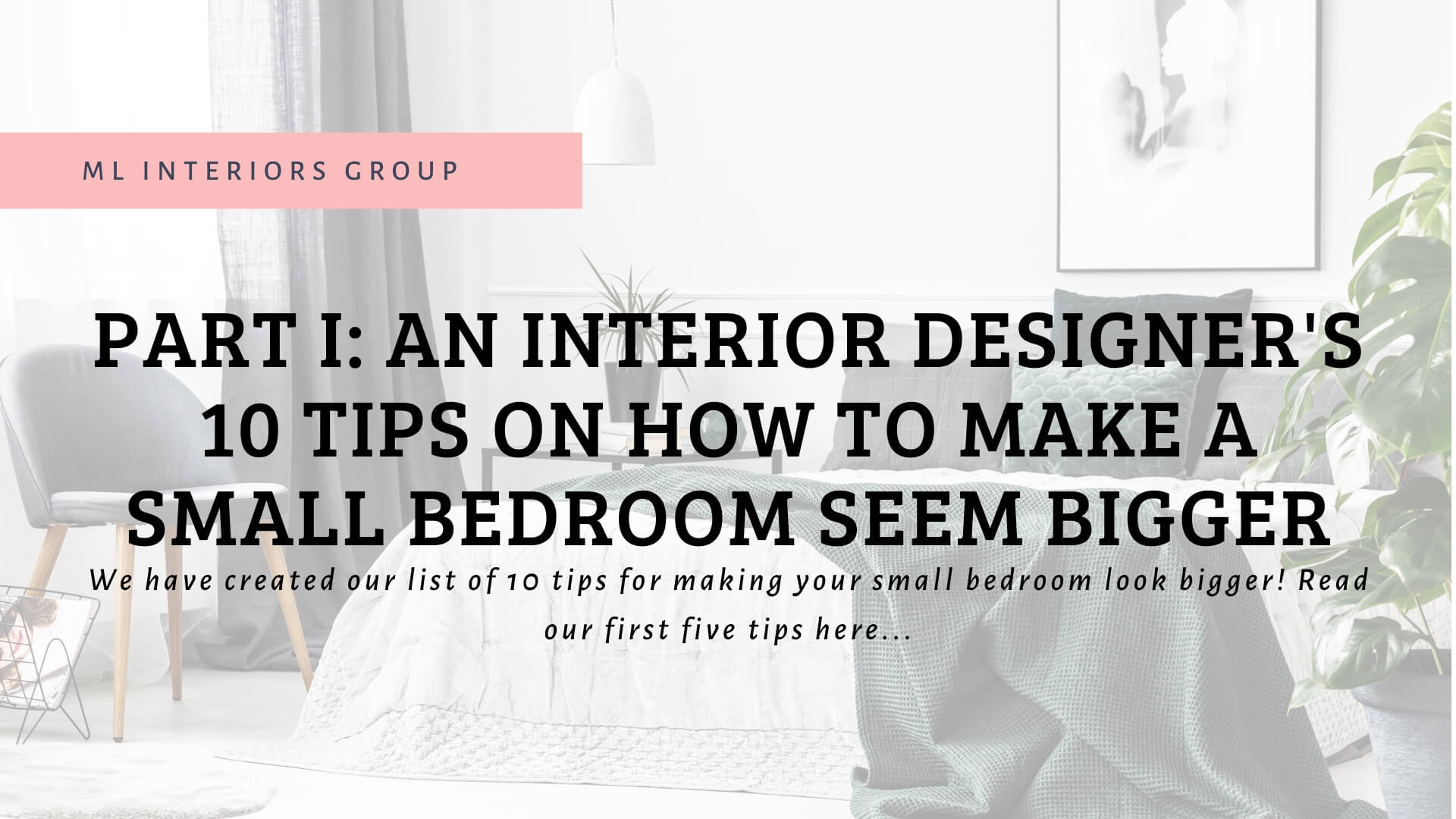 Part I: A Designer's 10 Tips on How to Make a Small Bedroom Seem Bigger