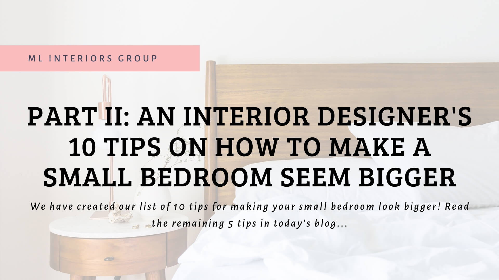 Part II: An Interior Designer's 10 Tips on How to Make a Small Bedroom Seem Bigger